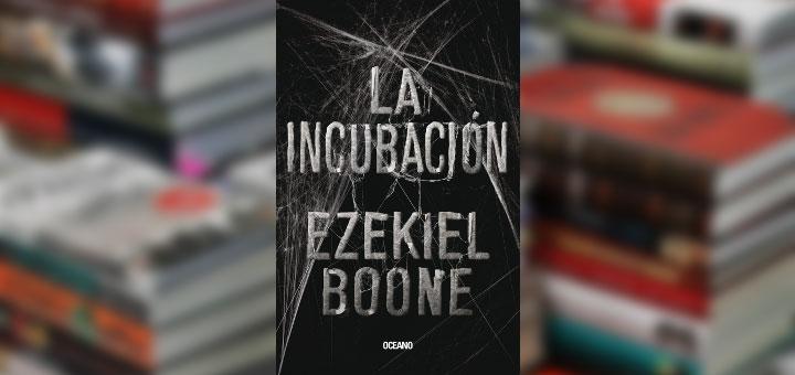 """Portada del libro """"La incubación"""" de Ezekiel Boone"""