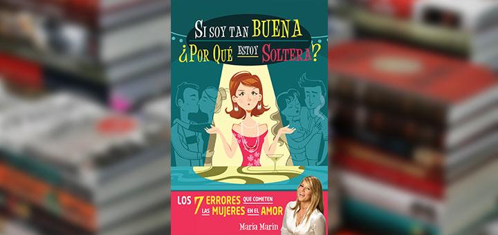 """Portada de libro """"Si soy tan buena, ¿Por qué estoy soltera?"""" de María Marín"""